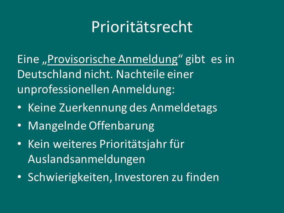 """Prioritätsrecht Eine """"Provisorische Anmeldung gibt es in Deutschland nicht. Nachteile einer unprofessionellen Anmeldung:"""