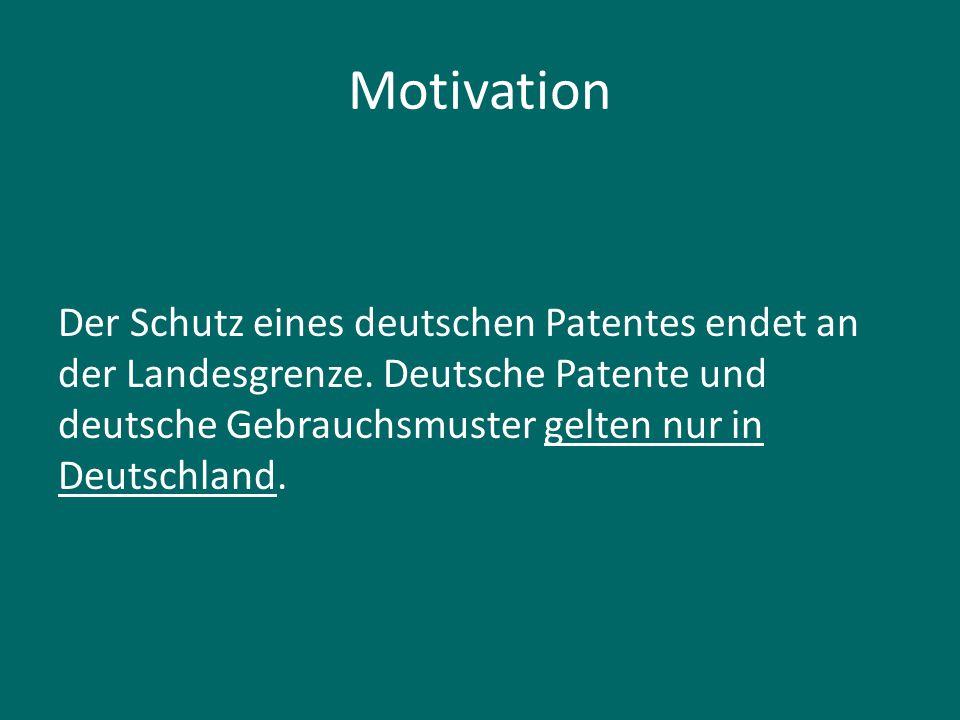 Motivation Der Schutz eines deutschen Patentes endet an der Landesgrenze.