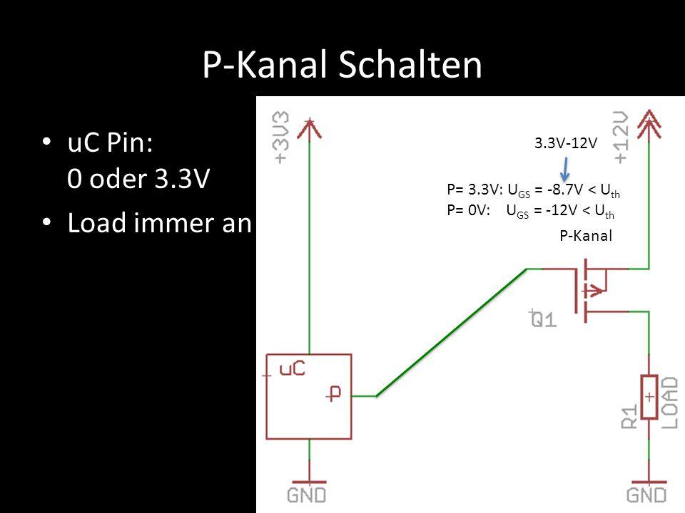 P-Kanal Schalten uC Pin: 0 oder 3.3V Load immer an 3.3V-12V
