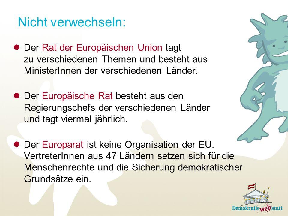 Nicht verwechseln: Der Rat der Europäischen Union tagt zu verschiedenen Themen und besteht aus MinisterInnen der verschiedenen Länder.