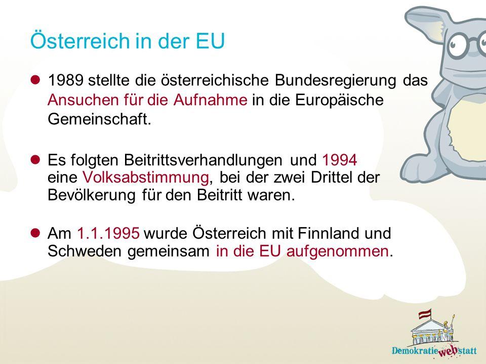 Österreich in der EU 1989 stellte die österreichische Bundesregierung das Ansuchen für die Aufnahme in die Europäische Gemeinschaft.