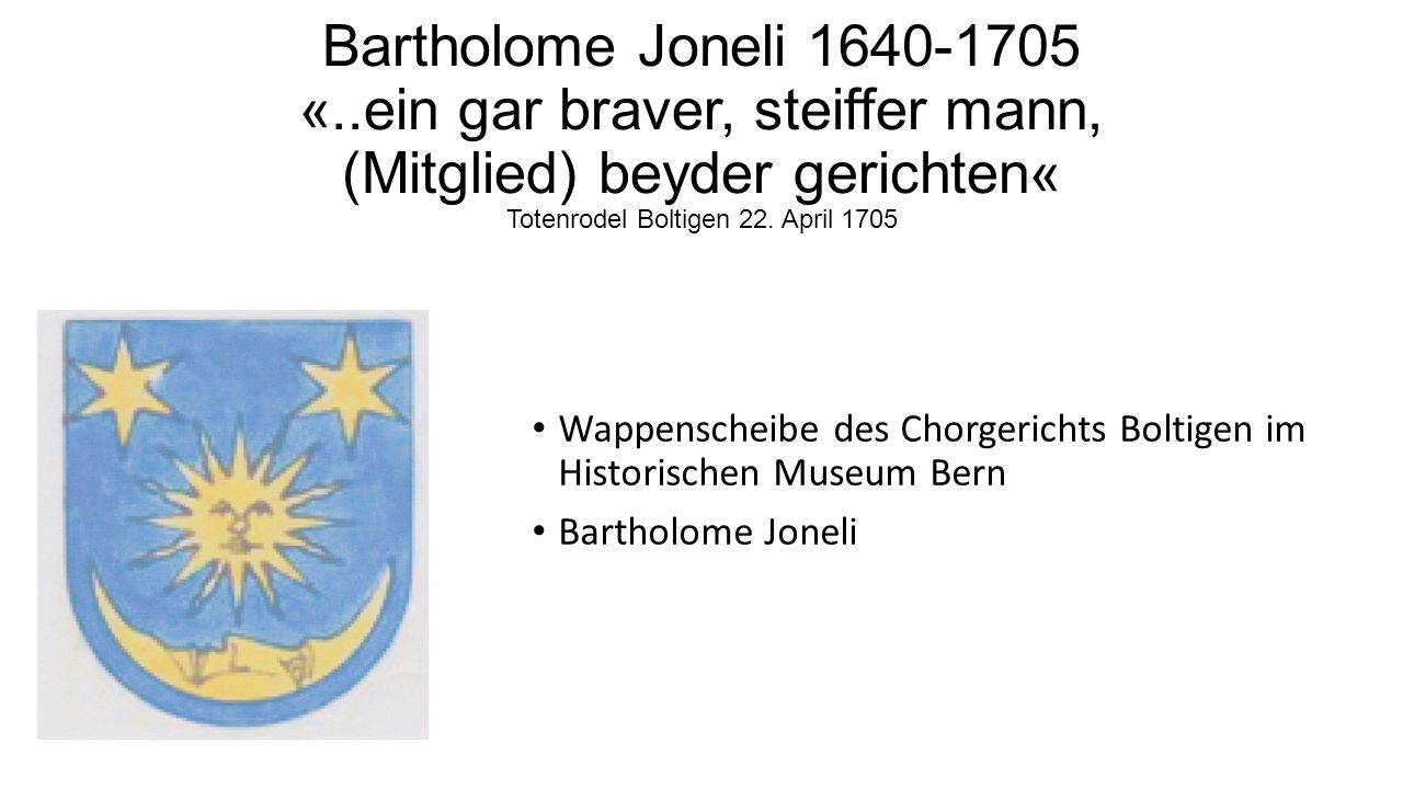 Bartholome Joneli 1640-1705 «..ein gar braver, steiffer mann, (Mitglied) beyder gerichten« Totenrodel Boltigen 22. April 1705