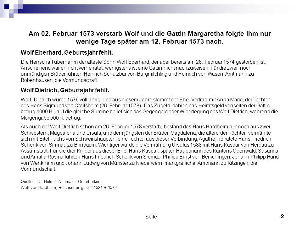 Am 02. Februar 1573 verstarb Wolf und die Gattin Margaretha folgte ihm nur wenige Tage später am 12. Februar 1573 nach.