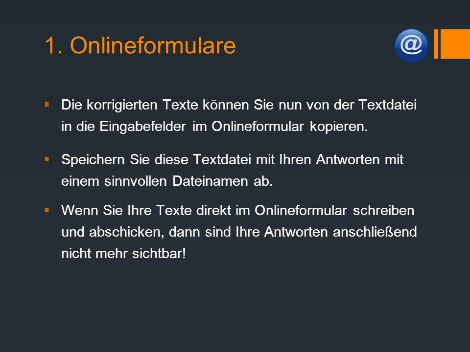 1. Onlineformulare Die korrigierten Texte können Sie nun von der Textdatei in die Eingabefelder im Onlineformular kopieren.