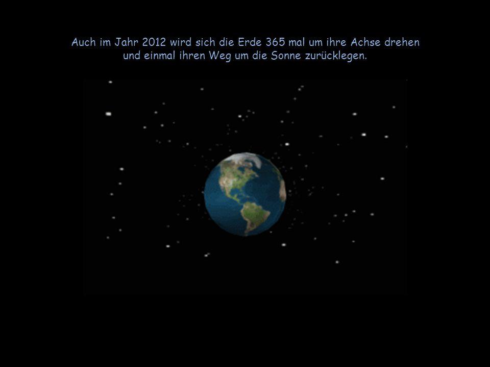 Auch im Jahr 2012 wird sich die Erde 365 mal um ihre Achse drehen