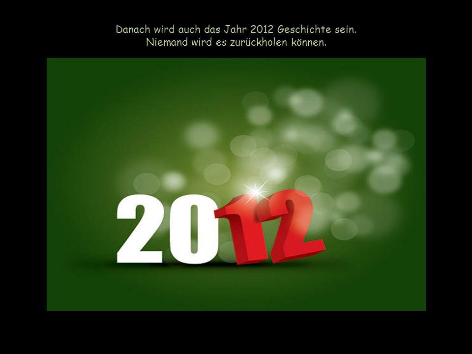 Danach wird auch das Jahr 2012 Geschichte sein.