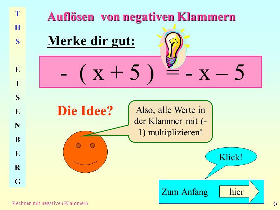 - ( x + 5 ) = - x – 5 Merke dir gut: Die Idee