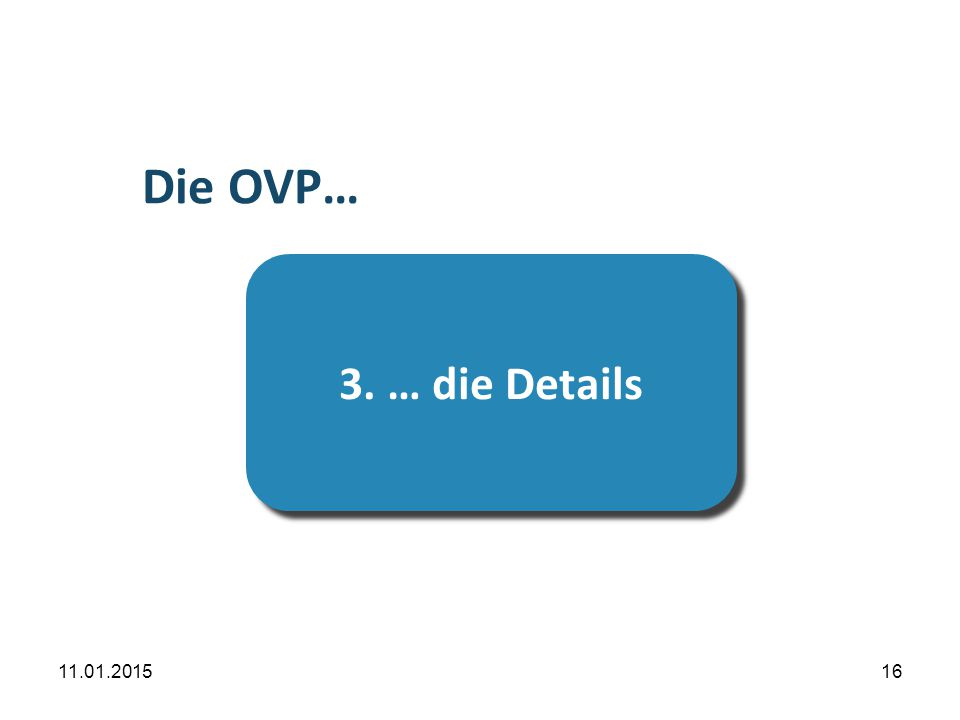 Übersicht Die OVP… 3. … die Details 08.04.2017 16