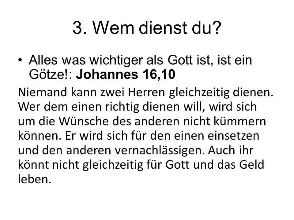 3. Wem dienst du Alles was wichtiger als Gott ist, ist ein Götze!: Johannes 16,10.