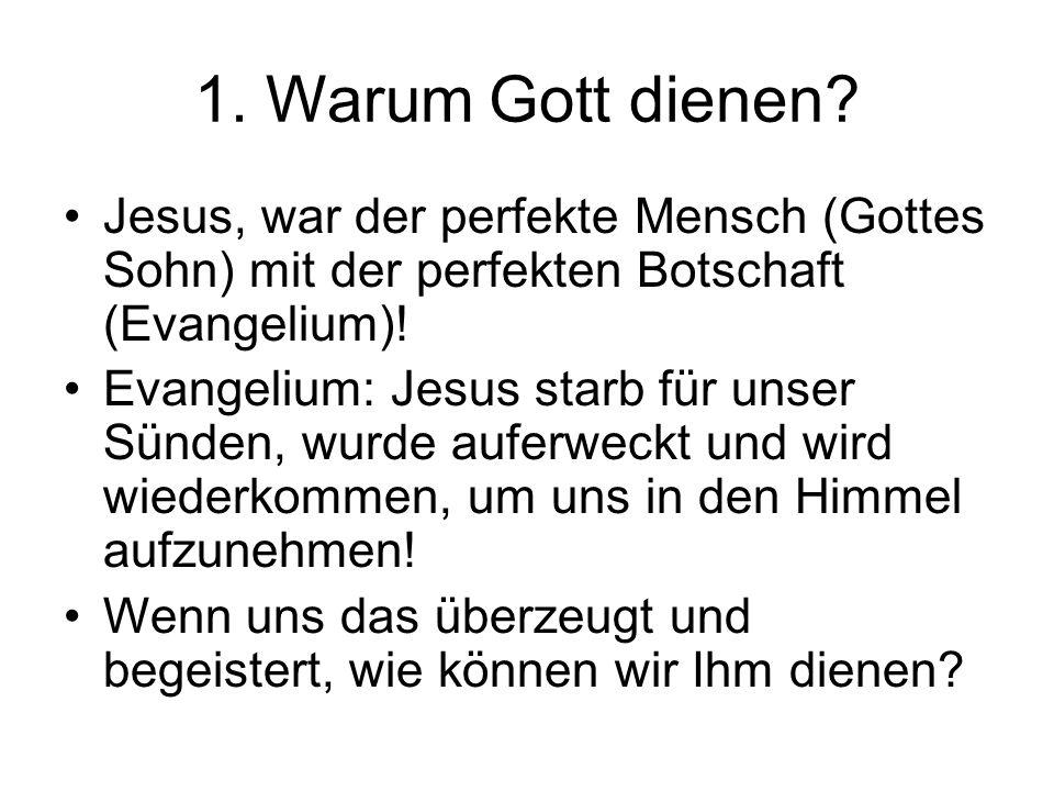 1. Warum Gott dienen Jesus, war der perfekte Mensch (Gottes Sohn) mit der perfekten Botschaft (Evangelium)!