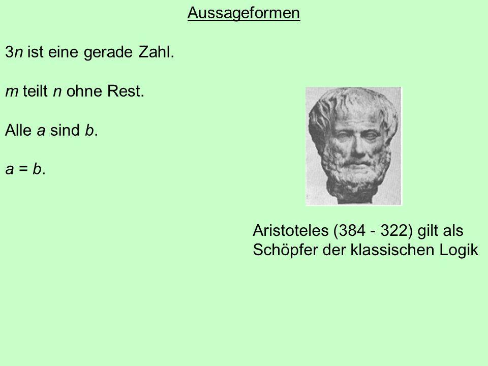 Aussageformen 3n ist eine gerade Zahl. m teilt n ohne Rest. Alle a sind b. a = b. Aristoteles (384 - 322) gilt als.