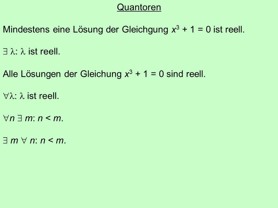 Quantoren Mindestens eine Lösung der Gleichgung x3 + 1 = 0 ist reell.  l: l ist reell. Alle Lösungen der Gleichung x3 + 1 = 0 sind reell.