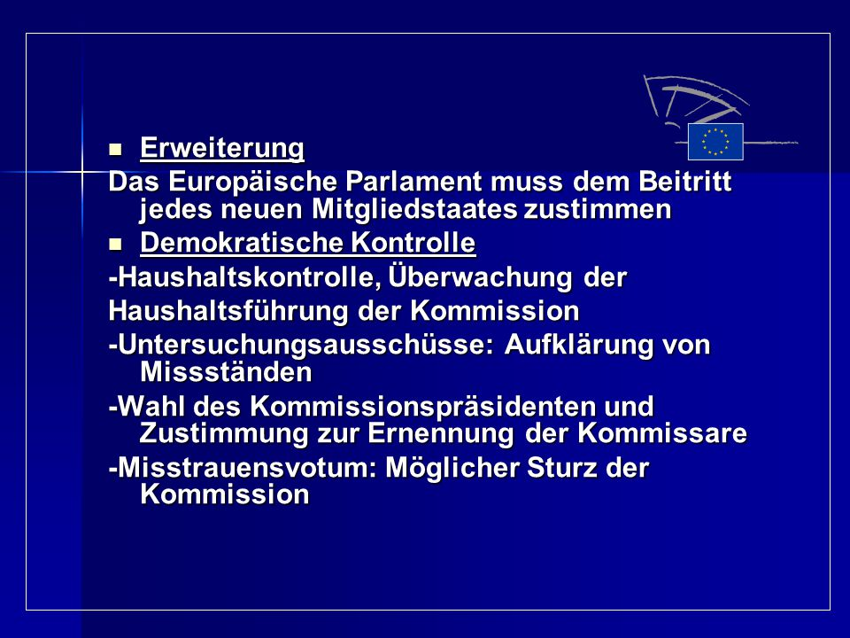 Erweiterung Das Europäische Parlament muss dem Beitritt jedes neuen Mitgliedstaates zustimmen. Demokratische Kontrolle.