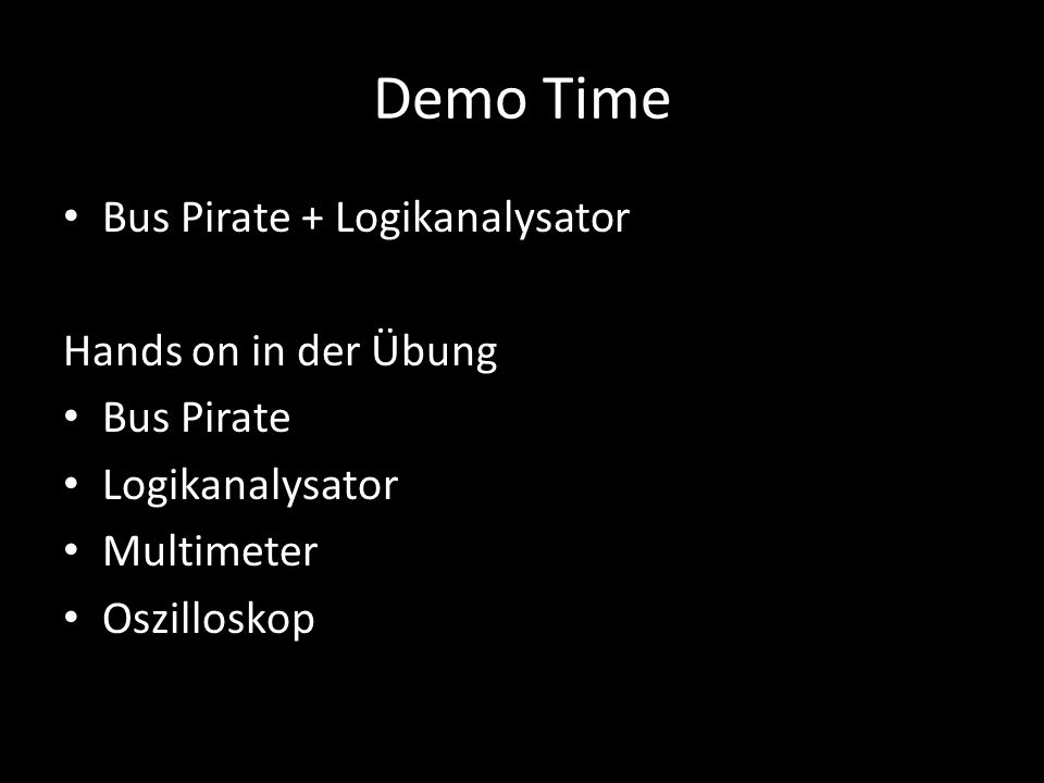 Demo Time Bus Pirate + Logikanalysator Hands on in der Übung