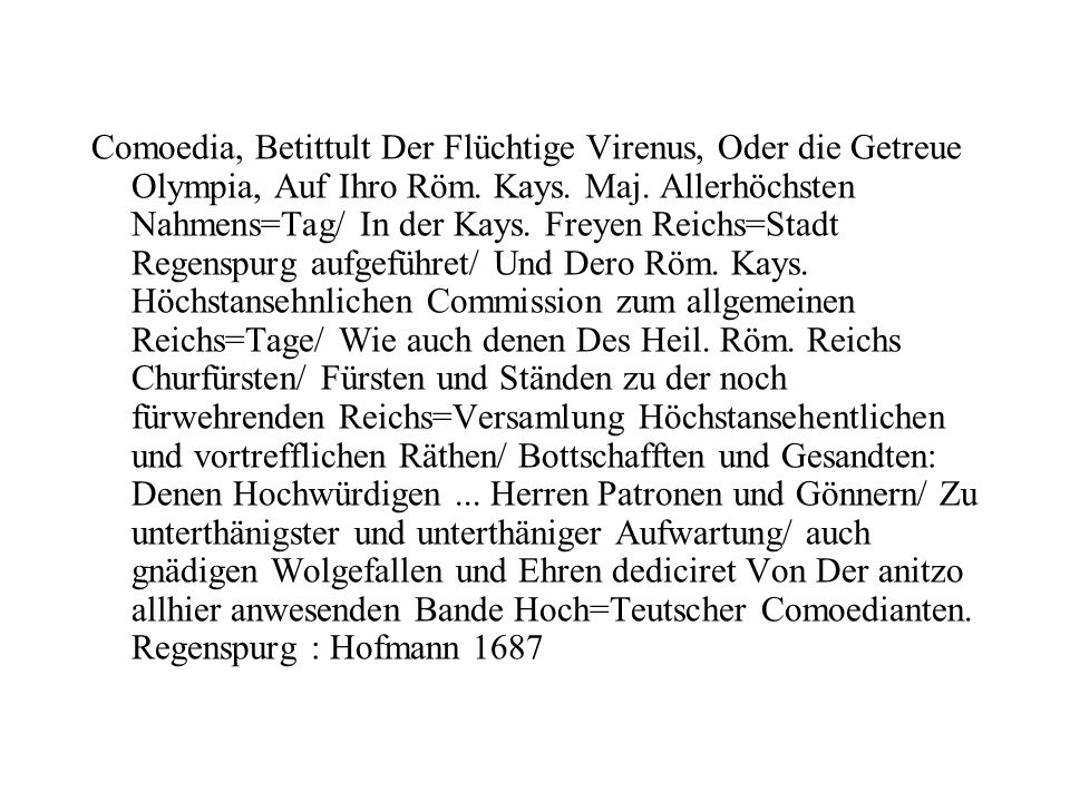 Comoedia, Betittult Der Flüchtige Virenus, Oder die Getreue Olympia, Auf Ihro Röm.