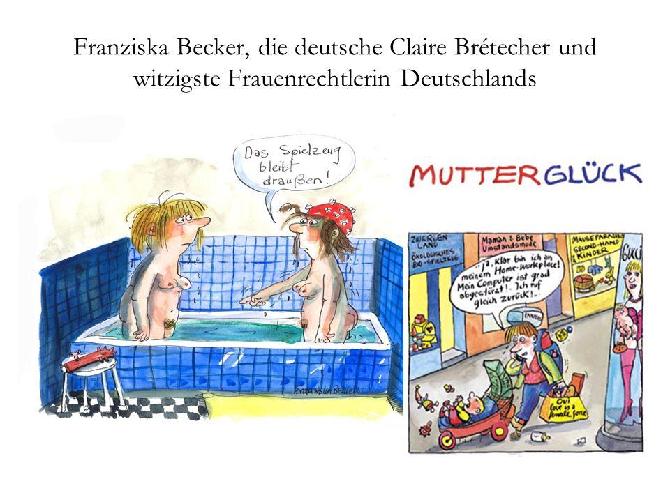 Franziska Becker, die deutsche Claire Brétecher und witzigste Frauenrechtlerin Deutschlands