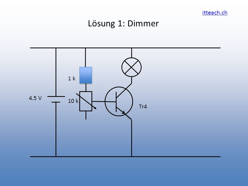 Lösung 1: Dimmer 1 k 10 k 4.5 V Tr4