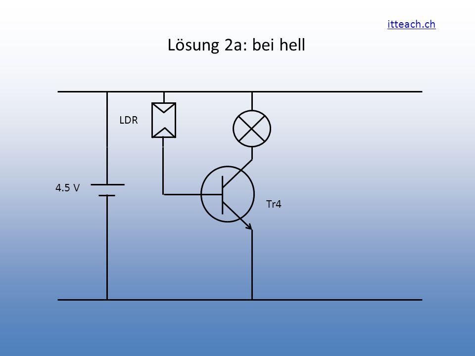 Lösung 2a: bei hell LDR 4.5 V Tr4