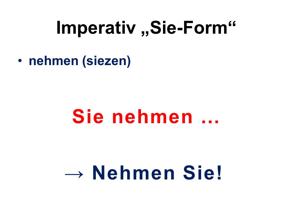 """Imperativ """"Sie-Form nehmen (siezen) Sie nehmen … → Nehmen Sie!"""