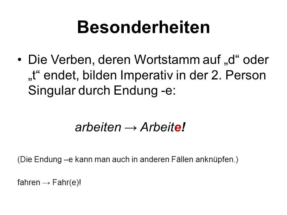 """Besonderheiten Die Verben, deren Wortstamm auf """"d oder """"t endet, bilden Imperativ in der 2. Person Singular durch Endung -e:"""