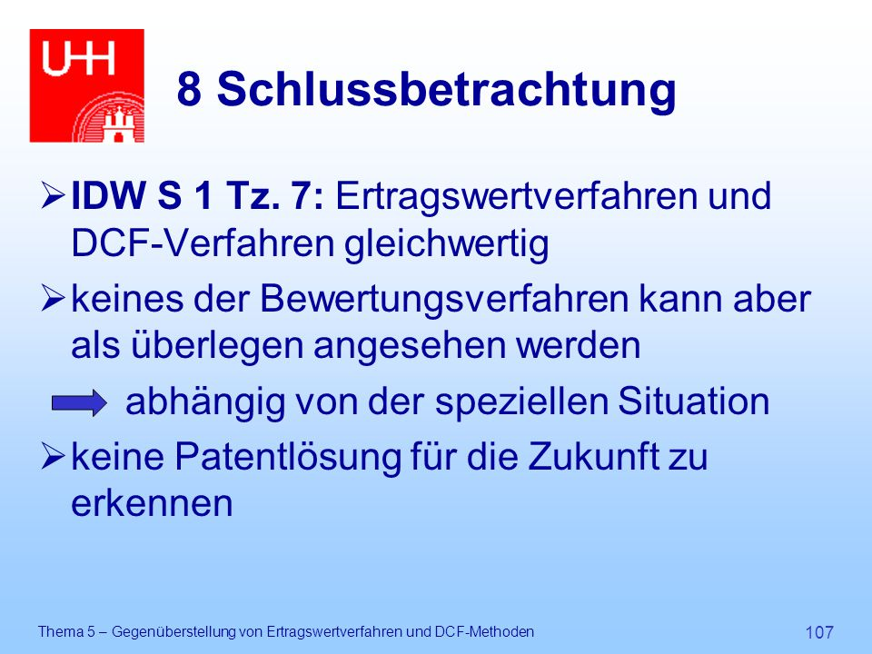 8 Schlussbetrachtung IDW S 1 Tz. 7: Ertragswertverfahren und DCF-Verfahren gleichwertig.