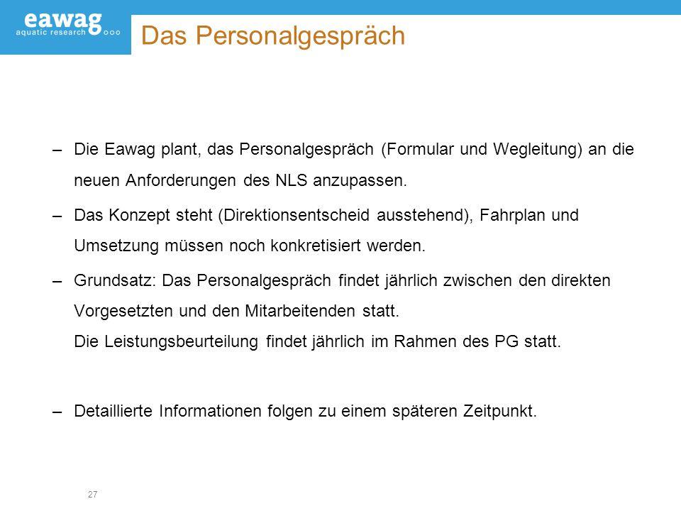 Das Personalgespräch Die Eawag plant, das Personalgespräch (Formular und Wegleitung) an die neuen Anforderungen des NLS anzupassen.