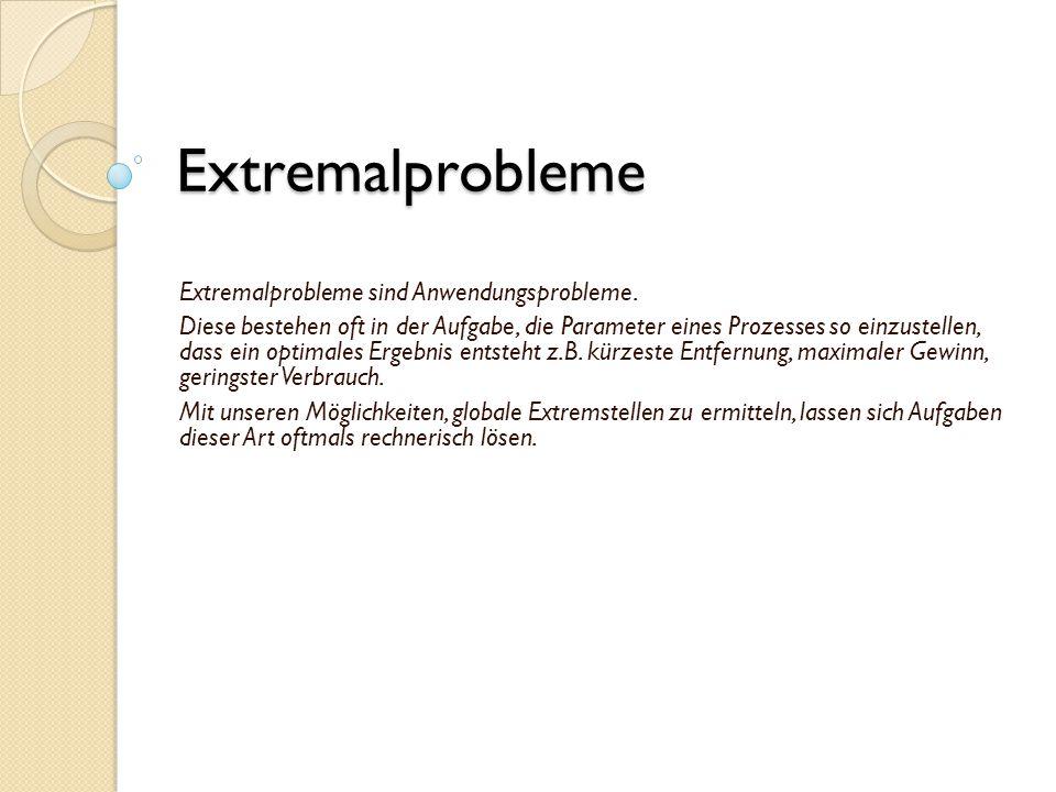 Extremalprobleme Extremalprobleme sind Anwendungsprobleme.