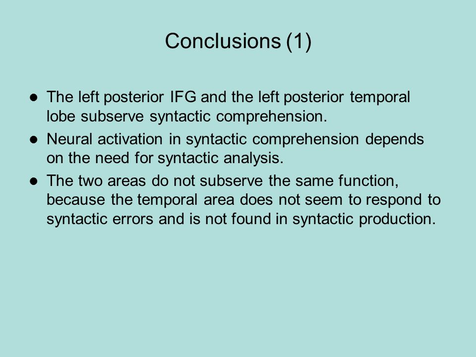 Conclusions (1) The left posterior IFG and the left posterior temporal lobe subserve syntactic comprehension.