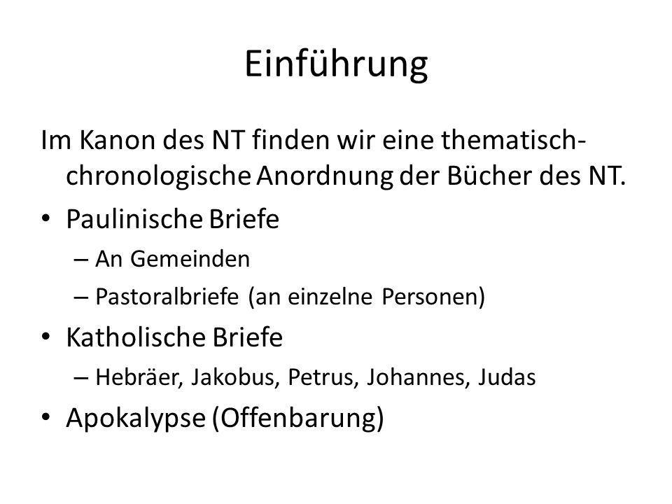 Einführung Im Kanon des NT finden wir eine thematisch-chronologische Anordnung der Bücher des NT. Paulinische Briefe.