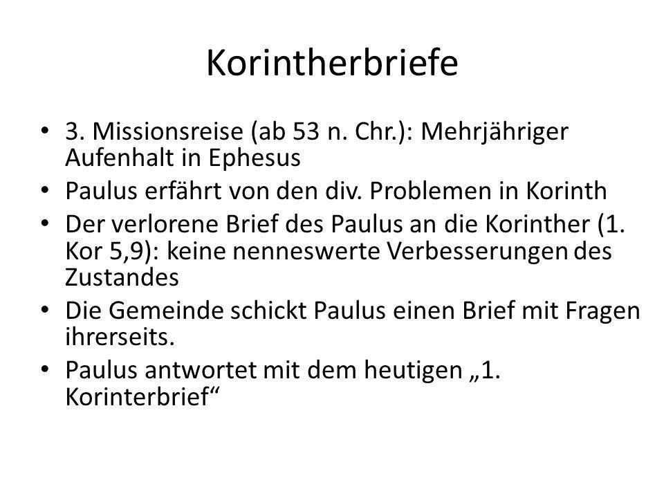 Korintherbriefe 3. Missionsreise (ab 53 n. Chr.): Mehrjähriger Aufenhalt in Ephesus. Paulus erfährt von den div. Problemen in Korinth.