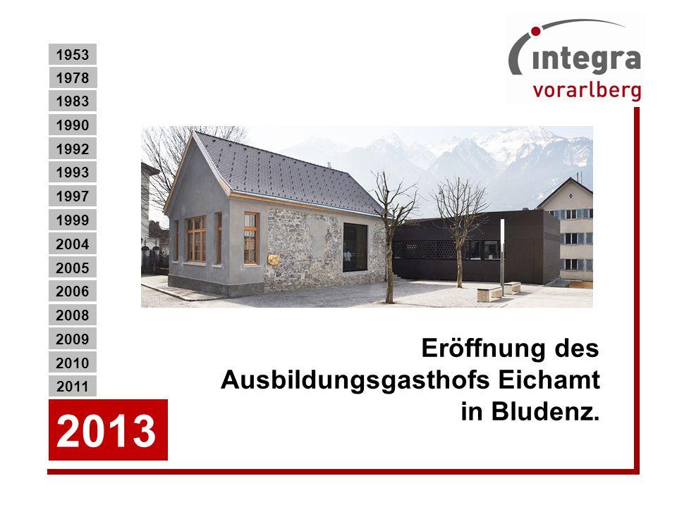 2013 Eröffnung des Ausbildungsgasthofs Eichamt in Bludenz. 1953 1978
