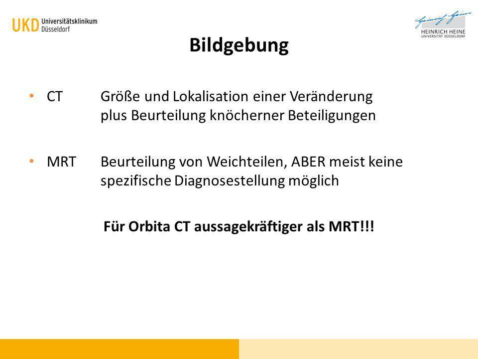 Für Orbita CT aussagekräftiger als MRT!!!