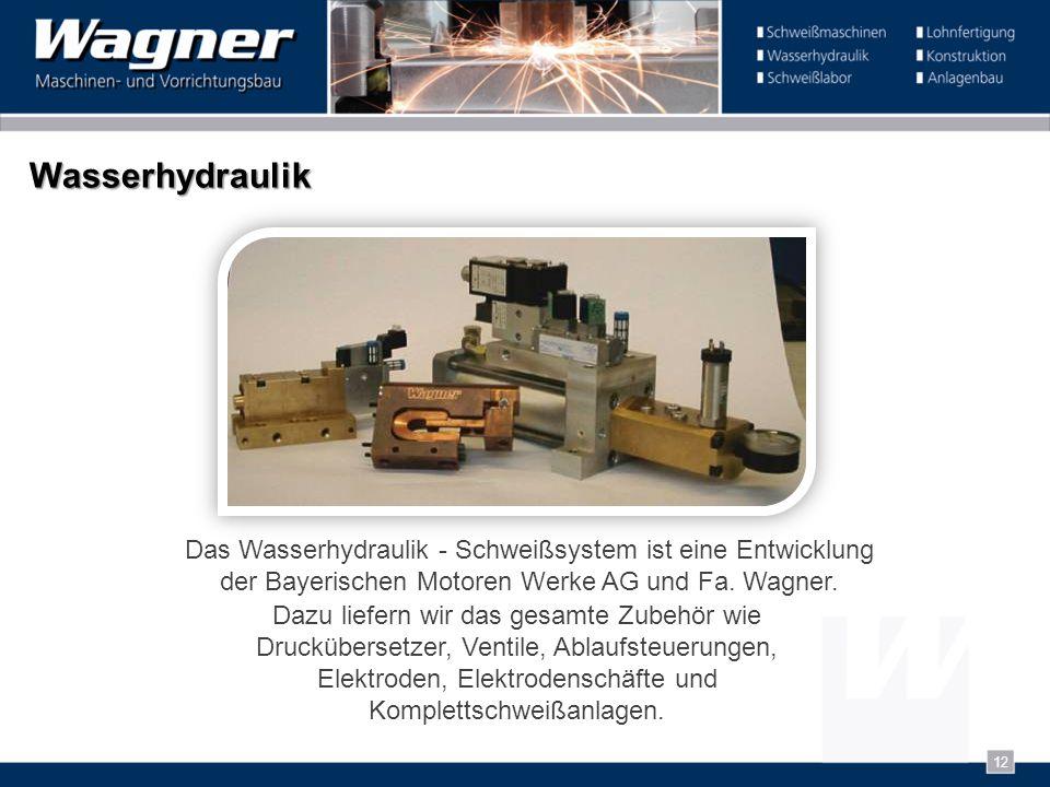 Wasserhydraulik Das Wasserhydraulik - Schweißsystem ist eine Entwicklung der Bayerischen Motoren Werke AG und Fa. Wagner.