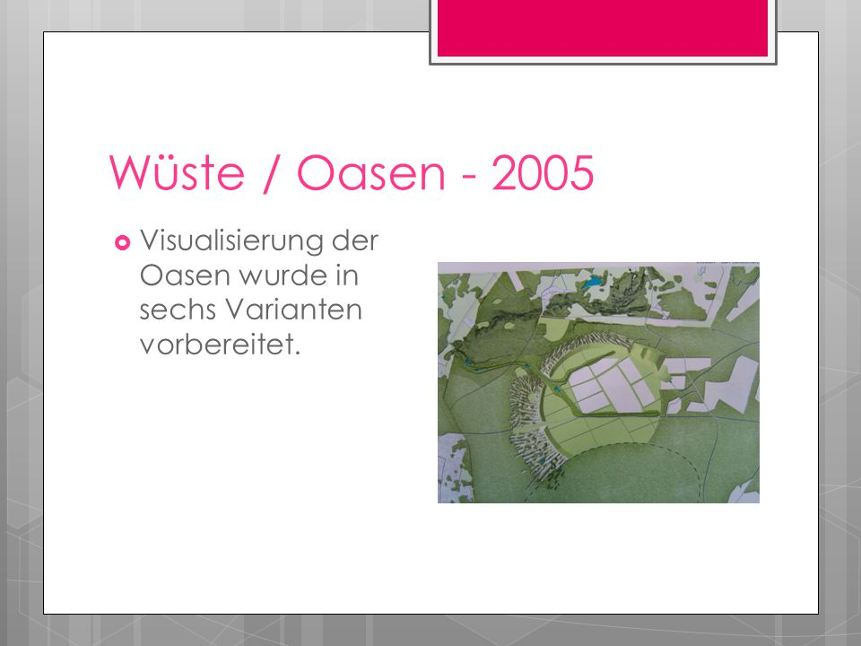 Wüste / Oasen - 2005 Visualisierung der Oasen wurde in sechs Varianten vorbereitet.