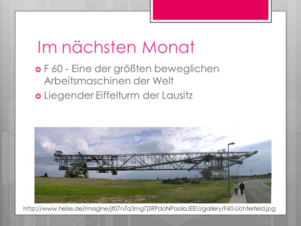 Im nächsten Monat F 60 - Eine der größten beweglichen Arbeitsmaschinen der Welt. Liegender Eiffelturm der Lausitz.