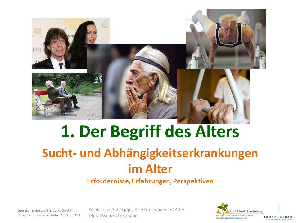 1. Der Begriff des Alters Sucht- und Abhängigkeitserkrankungen im Alter Erfordernisse, Erfahrungen, Perspektiven.