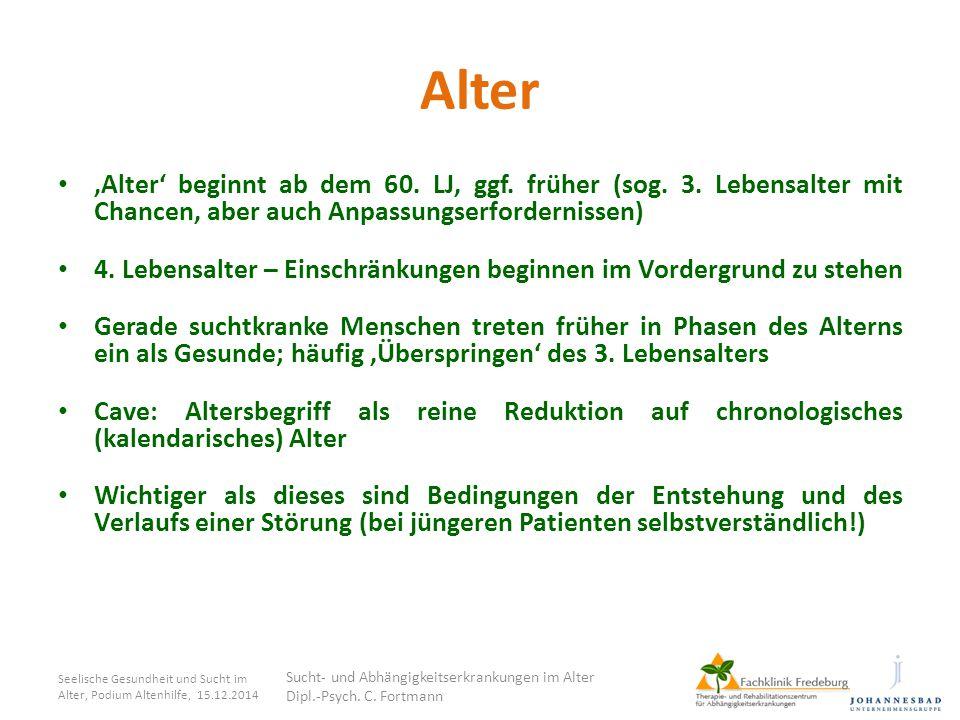 Alter 'Alter' beginnt ab dem 60. LJ, ggf. früher (sog. 3. Lebensalter mit Chancen, aber auch Anpassungserfordernissen)