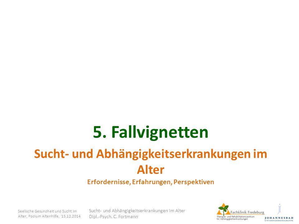 5. Fallvignetten Sucht- und Abhängigkeitserkrankungen im Alter Erfordernisse, Erfahrungen, Perspektiven.