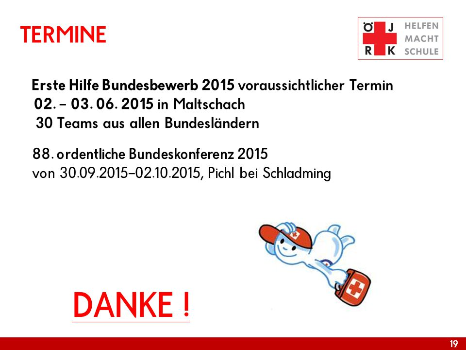08.04.2017 TERMINE. Erste Hilfe Bundesbewerb 2015 voraussichtlicher Termin 02. – 03. 06. 2015 in Maltschach.