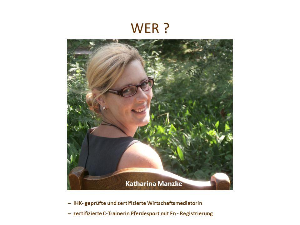 WER . Katharina Manzke. – IHK- geprüfte und zertifizierte Wirtschaftsmediatorin.