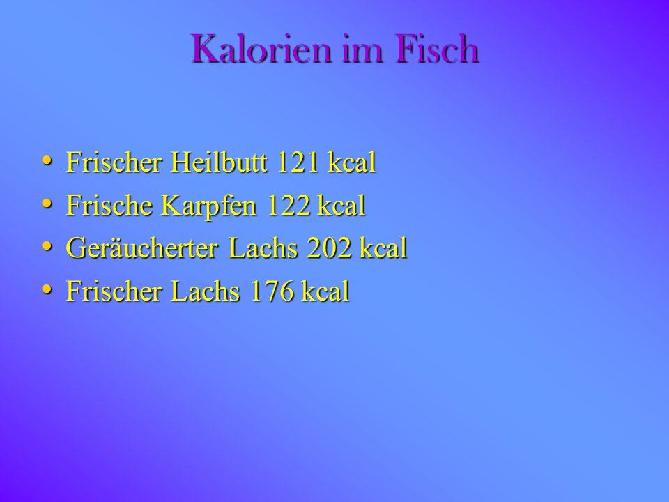 Kalorien im Fisch Frischer Heilbutt 121 kcal Frische Karpfen 122 kcal