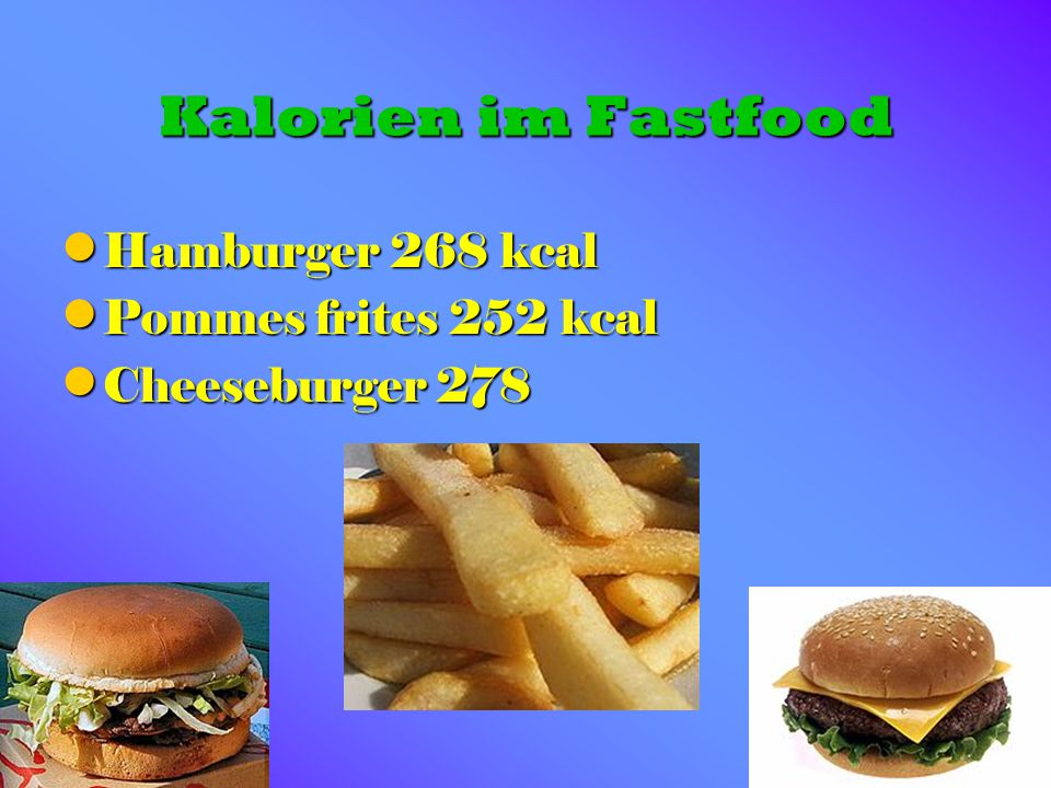 Kalorien im Fastfood Hamburger 268 kcal Pommes frites 252 kcal