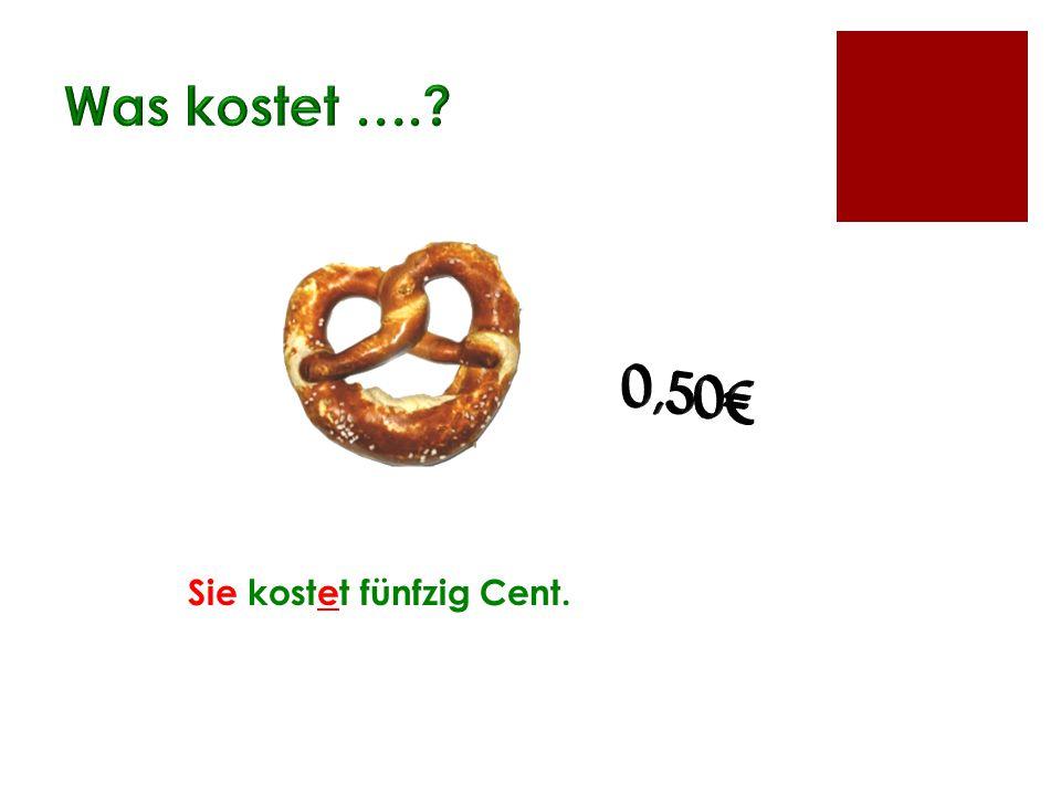Was kostet …. 0,50€ Sie kostet fünfzig Cent.