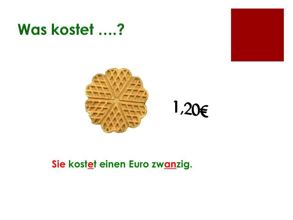 Was kostet …. 1,20€ Sie kostet einen Euro zwanzig.
