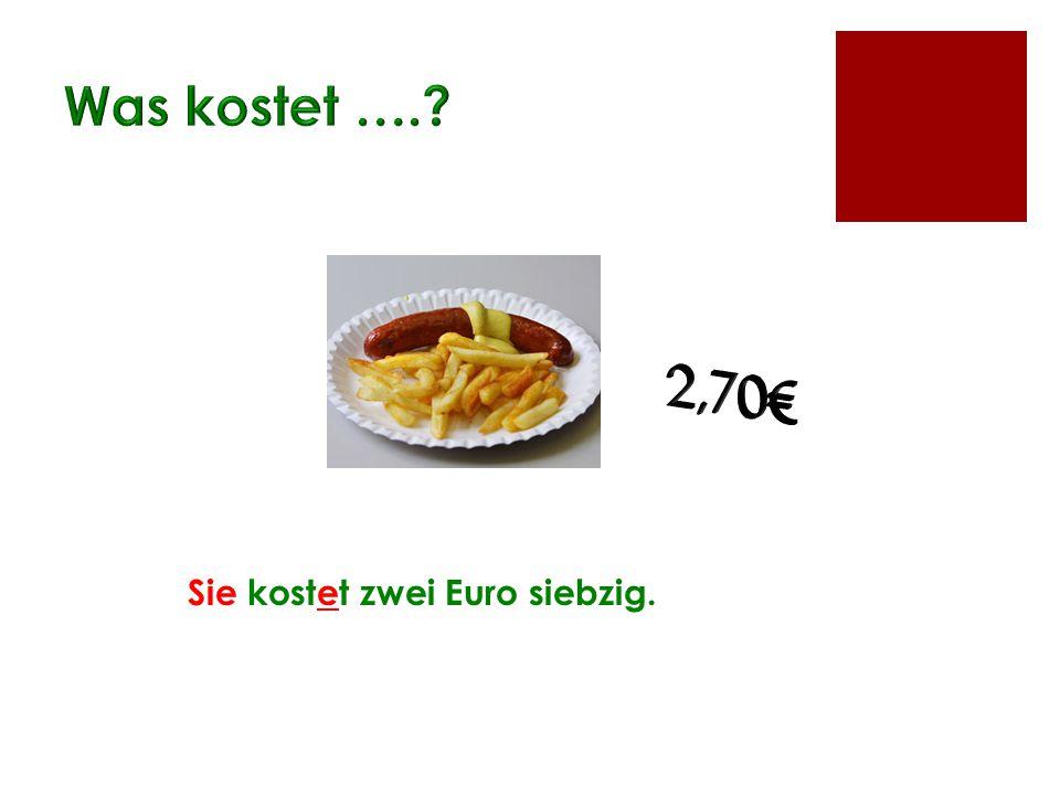 Was kostet …. 2,70€ Sie kostet zwei Euro siebzig.