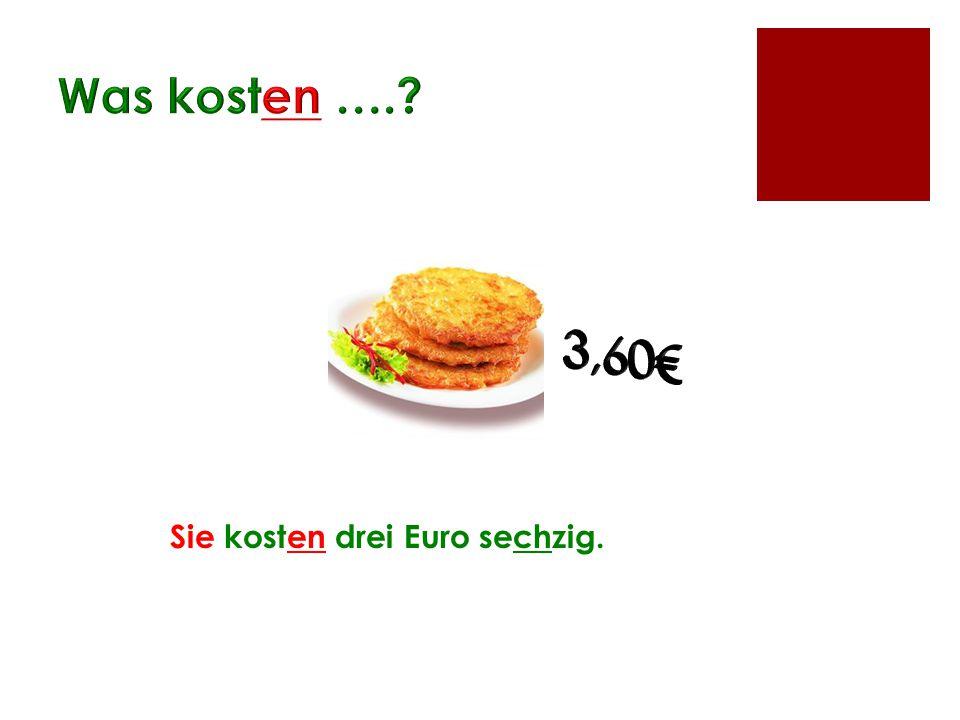 Was kosten …. 3,60€ Sie kosten drei Euro sechzig.