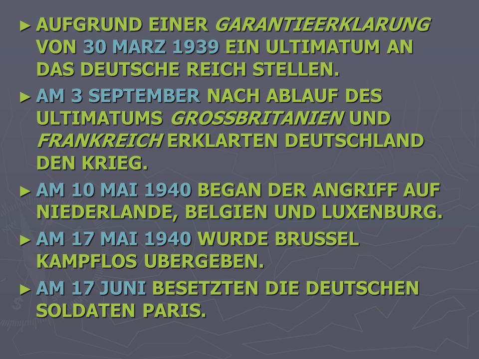 AUFGRUND EINER GARANTIEERKLARUNG VON 30 MARZ 1939 EIN ULTIMATUM AN DAS DEUTSCHE REICH STELLEN.