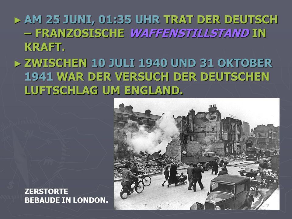 AM 25 JUNI, 01:35 UHR TRAT DER DEUTSCH – FRANZOSISCHE WAFFENSTILLSTAND IN KRAFT.