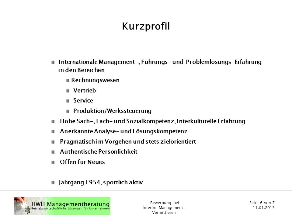 Kurzprofil Internationale Management-, Führungs- und Problemlösungs-Erfahrung in den Bereichen.
