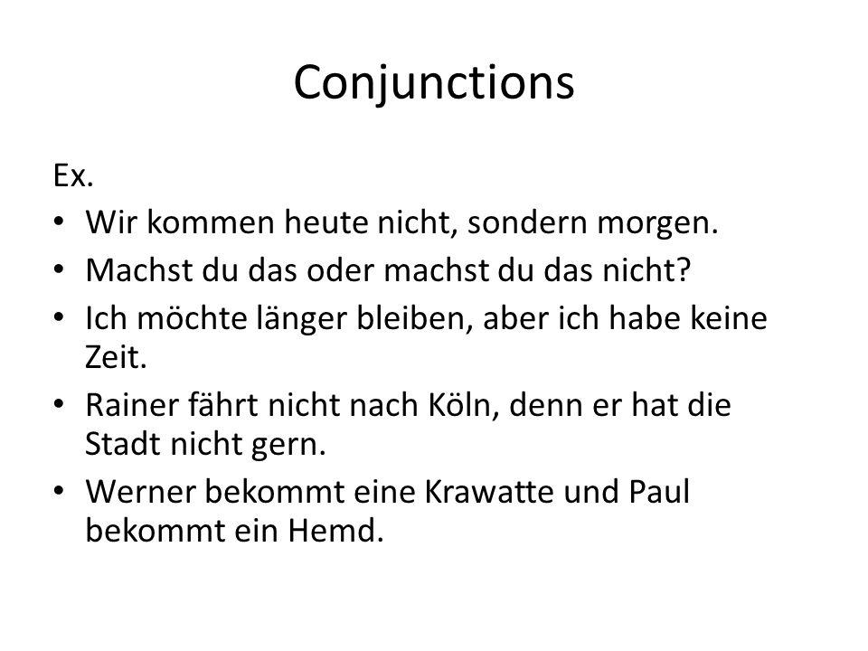 Conjunctions Ex. Wir kommen heute nicht, sondern morgen.